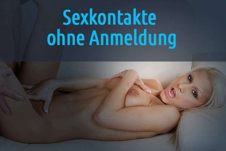Sexkontakte ohne Anmeldung